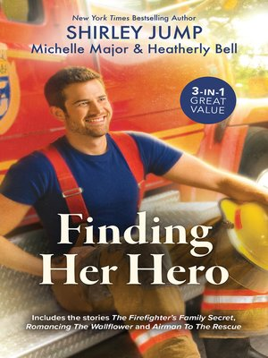 cover image of Finding Her Hero / The Firefighter's Family Secret / Romancing the Wallflower / Airman to the Rescue