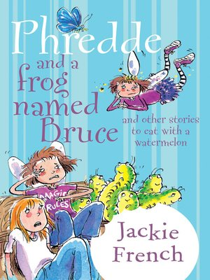 cover image of Phredde and a Frog Named Bruce and Other Stories to Eat with a Watermelon