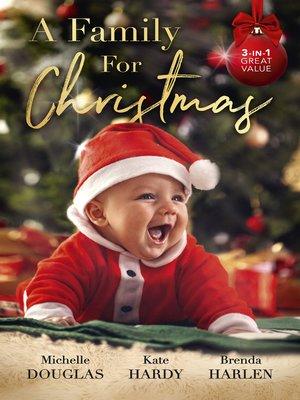 cover image of A Family For Christmas / The Nanny Who Saved Christmas / Her Festive Doorstep Baby / Merry Christmas, Baby Maverick!