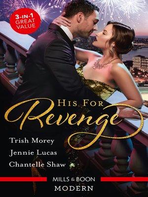 cover image of His For Revenge / His Mistress for a Million / Baby of His Revenge / Proud Greek, Ruthless Revenge