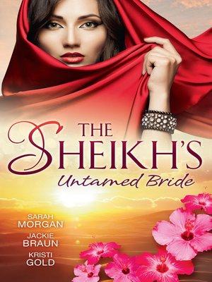 cover image of The Sheikh's Untamed Bride--3 Book Box Set