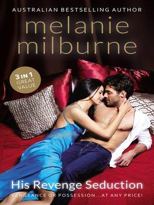 cover image of His Revenge Seduction/Bedded and Wedded For Revenge/Castellano's Mistress of Revenge/The Venadicci Marriage Vengeance
