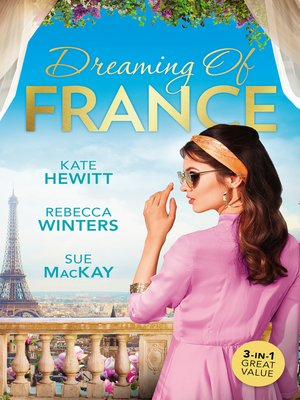 cover image of Dreaming of France / The Husband She Never Knew / Taming the French Tycoon / Reunited...In Paris!