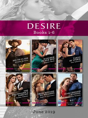 cover image of Desire Box Set 1-6/His to Claim/Rancher in Her Bed/Taken by Storm/The Billionaire's Bargain/From Mistake to Millions/Star-Crossed Scandal