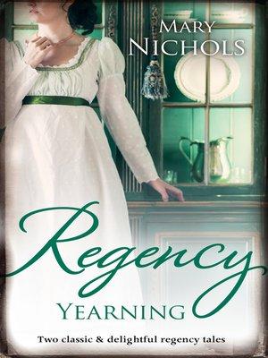 cover image of Regency Yearning / The Hemingford Scandal / Marrying Miss Hemingford