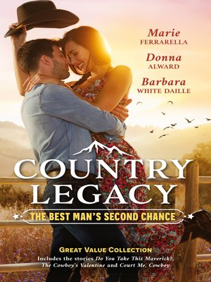 cover image of Country Legacy: The Best Man's Second Chance / Do You Take This Maverick? / The Cowboy's Valentine / Court Me, Cowboy