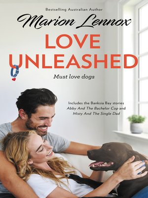 cover image of Love Unleashed / Abby and the Bachelor Cop / Misty and the Single Dad