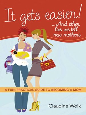 cover image of It Gets Easier!...And Other Lies We Tell New Mothers