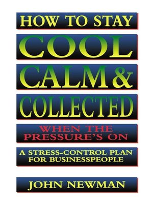 cover image of How to Stay Cool, Calm and   Collected When the Pressure's On