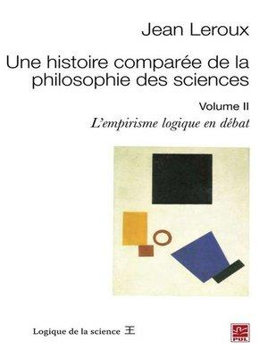 cover image of Une histoire comparée de la philosophie des sciences. Volume 2