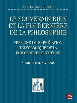 cover image of Le souverain bien et la fin dernière de la philosophie. Vers une interprétation téléologique de la philosophie kantienne