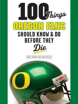 cover image of 100 Things Oregon Fans Should Know & Do Before They Die