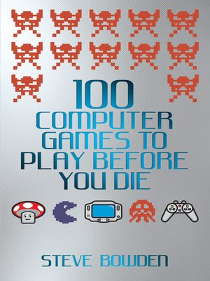 cover image of 100 Computer Games to Play Before You Die