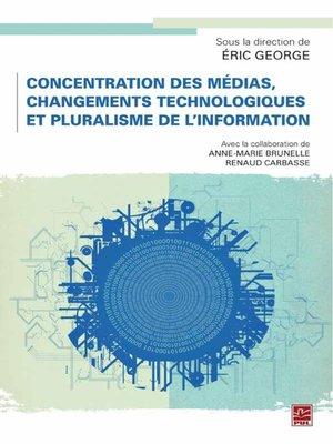 cover image of Concentration des médias, changements technologiques et pluralisme de l'information