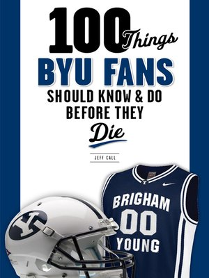 cover image of 100 Things BYU Fans Should Know & Do Before They Die