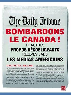 cover image of Bombardons le Canada ! et autres propos désobligeants relevés dans les médias américains(traduction de Bomb Canada)