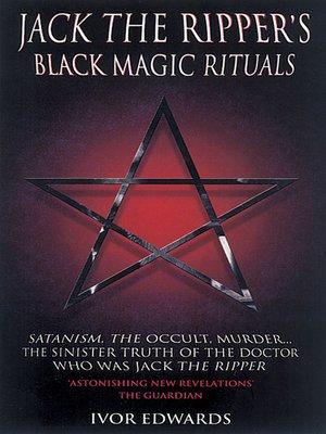 Jack the Ripper Black Magic Rituals--Satanism, the Occult