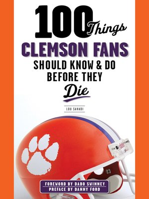 cover image of 100 Things Clemson Fans Should Know & Do Before They Die