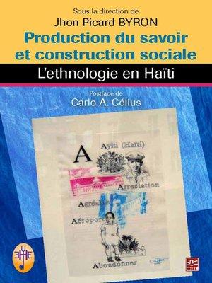 cover image of Production du savoir et construction sociale. L'ethnologie e