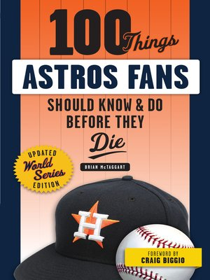 cover image of 100 Things Astros Fans Should Know & Do Before They Die (World Series Edition)