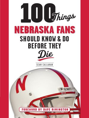 cover image of 100 Things Nebraska Fans Should Know & Do Before They Die