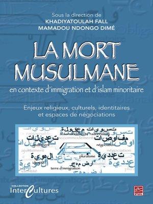 cover image of La mort musulmane en contexte d'immigration et d'islam...
