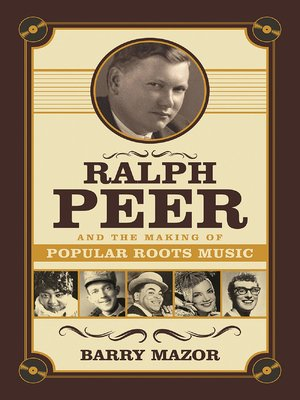 cover image of Ralph Peer and the Making of Popular Roots Music