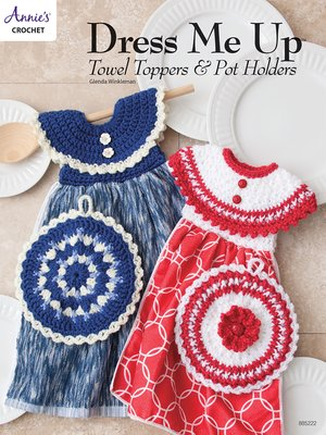 cover image of Dress Me Up Towel Toppers and Pot Holders