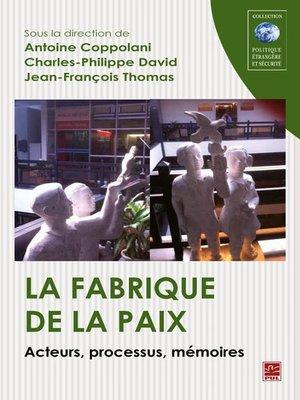 cover image of La fabrique de la paix  Acteurs, processus, mémoires