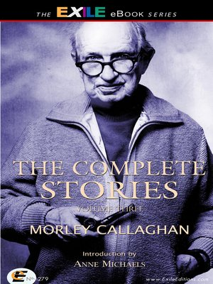 cover image of The Complete Stories of Morley Callaghan, Volume 3