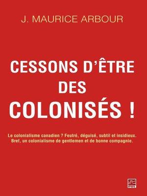 cover image of Cessons d'être des colonisés!