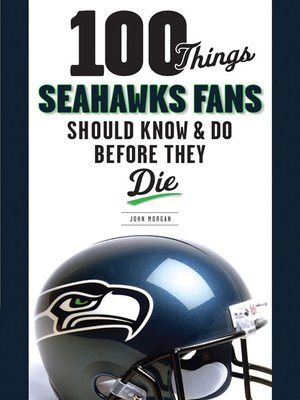 cover image of 100 Things Seahawks Fans Should Know & Do Before They Die