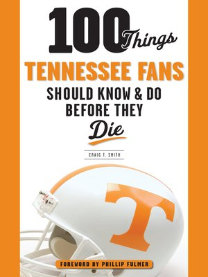 cover image of 100 Things Tennessee Fans Should Know & Do Before They Die