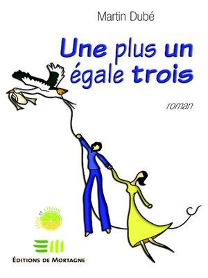 cover image of Une plus un égale trois