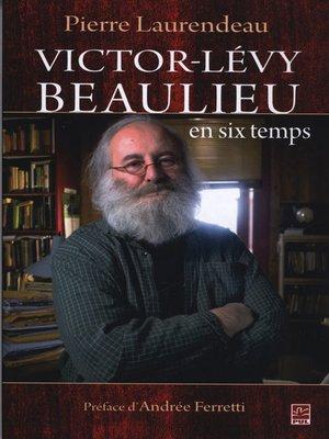 cover image of Victor-Lévy Beaulieu en six temps