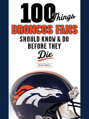 cover image of 100 Things Broncos Fans Should Know & Do Before They Die