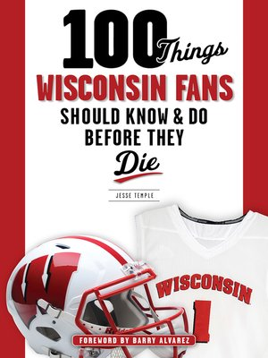 cover image of 100 Things Wisconsin Fans Should Know & Do Before They Die