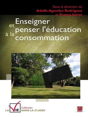 cover image of Enseigner et penser l'éducation à la consommation