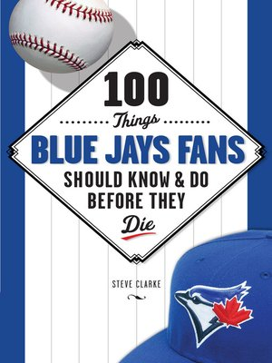 cover image of 100 Things Blue Jays Fans Should Know & Do Before They Die