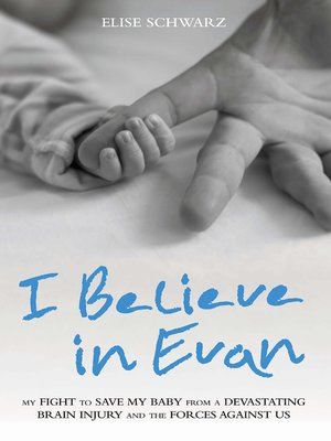 cover image of I Believe In Evan--My Fight to Save my Baby from a Devastating Brain Injury and the Forces Against Us
