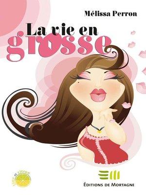 cover image of La vie en grosse
