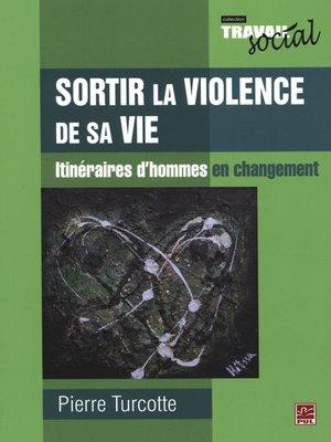 cover image of Sortir la violence de sa vie