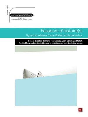 cover image of Passeurs d'histoire(s). Figures des relations France-Québec en histoire du livre