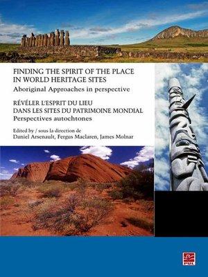 cover image of Finding the Spirit of the place in World Heritage Sites:   Aboriginal Approaches in Perspective / Révéler l'esprit du lieu dans les sites du patrimoine mondial