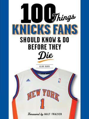 cover image of 100 Things Knicks Fans Should Know & Do Before They Die