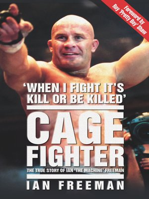 cover image of The Cage Fighter--The True Story of Ian 'The Machine' Freeman