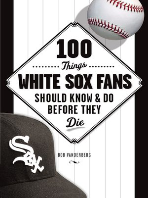 cover image of 100 Things White Sox Fans Should Know & Do Before They Die