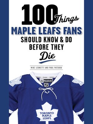 cover image of 100 Things Maple Leafs Fans Should Know & Do Before They Die