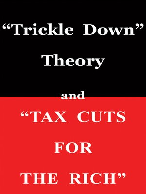 "cover image of ""Trickle Down Theory"" and ""Tax Cuts for the Rich"""