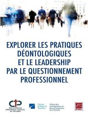 cover image of Explorer les pratiques déontologiques et le leadership par le questionnement professionnel
